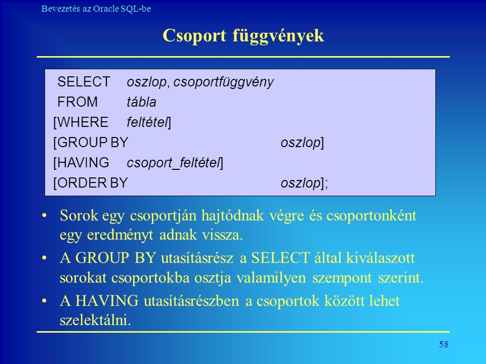 Csoport függvények SELECT oszlop, csoportfüggvény. FROM tábla. [WHERE feltétel] [GROUP BY oszlop]